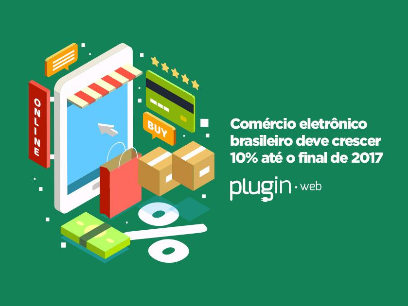 Comércio eletrônico brasileiro deve crescer 10% até o final de 2017