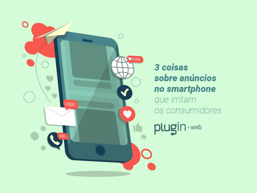 3 coisas sobre anúncios no smartphone que irritam os consumidores