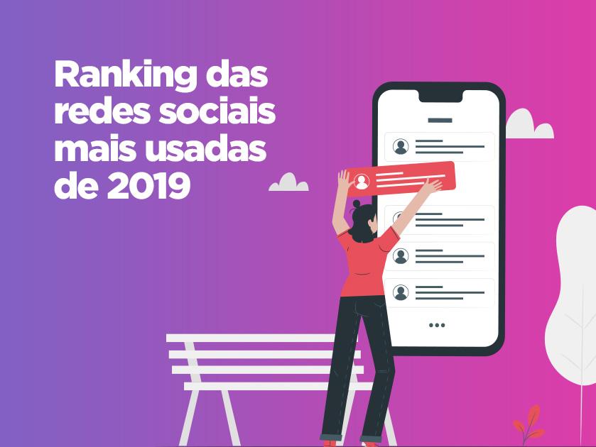 Conheça o ranking das 10 redes sociais mais usadas no Brasil em 2019