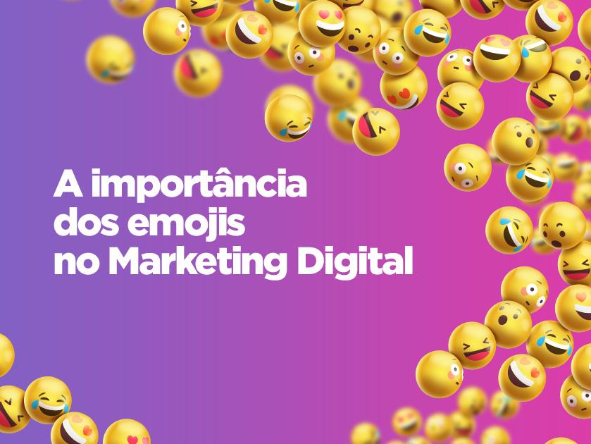 Entenda a importância dos emojis no Marketing Digital