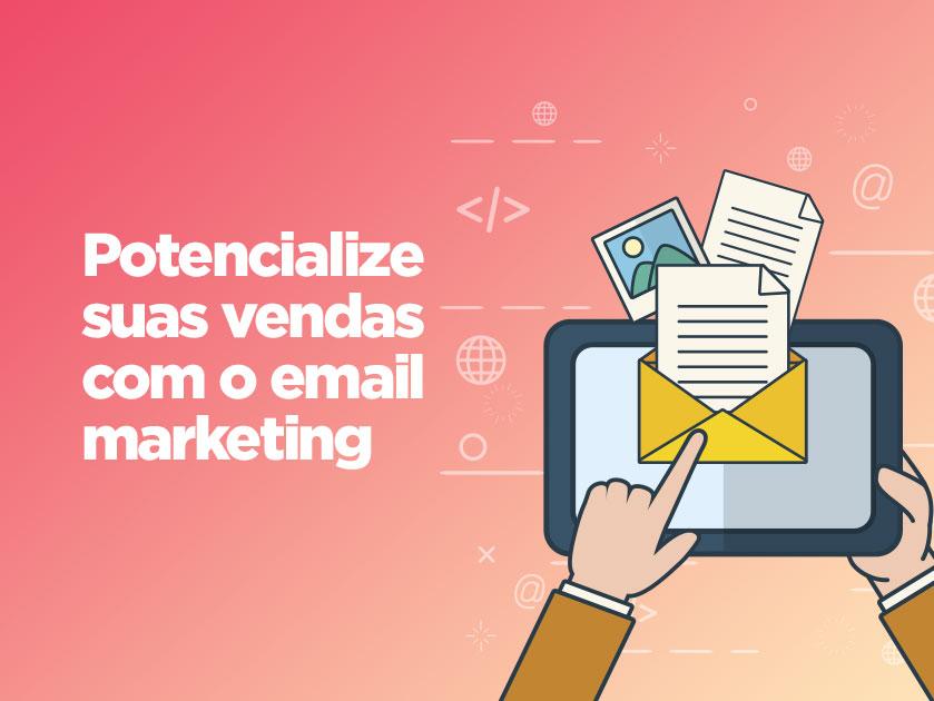 Conheça o e-mail marketing e saiba como ele pode potencializar seu negócio