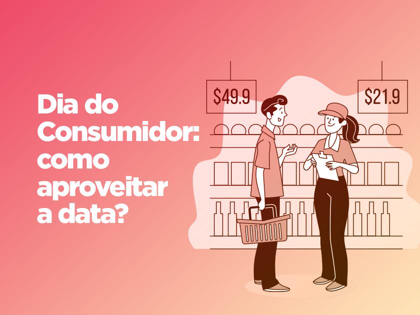 Dia do Consumidor: saiba como aproveitar a data e alavancar suas vendas