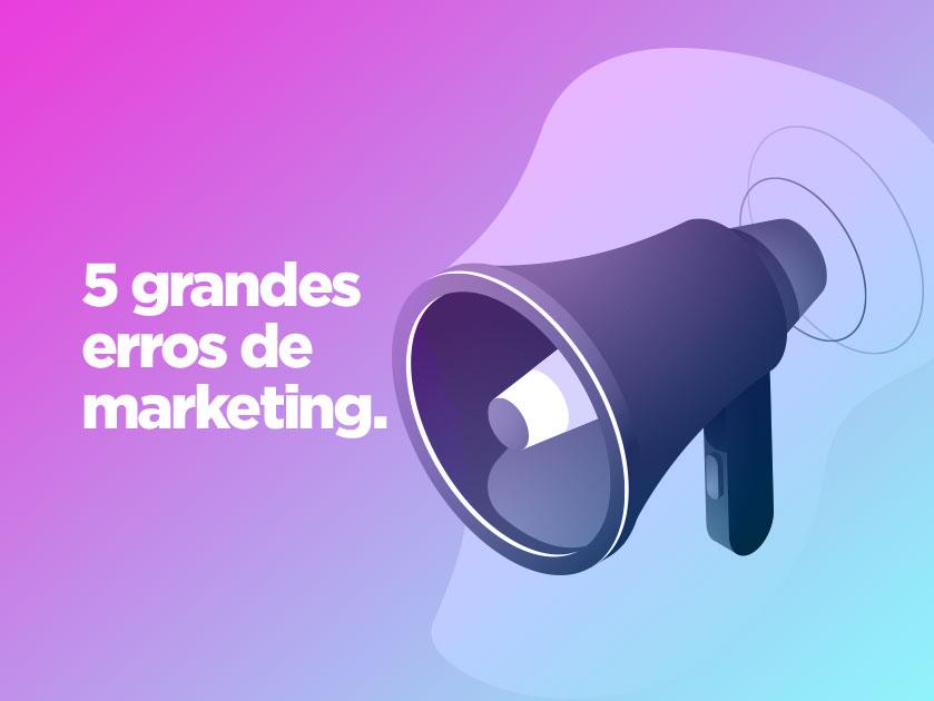 Cinco grandes erros de marketing que a maioria das empresas cometem