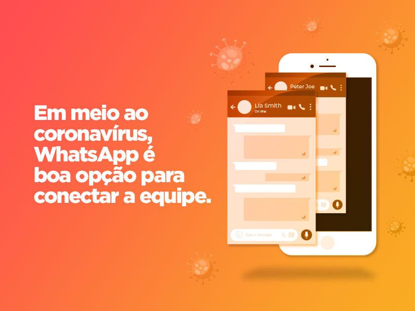 Em meio ao coronavírus, WhatsApp é boa opção para conectar a equipe
