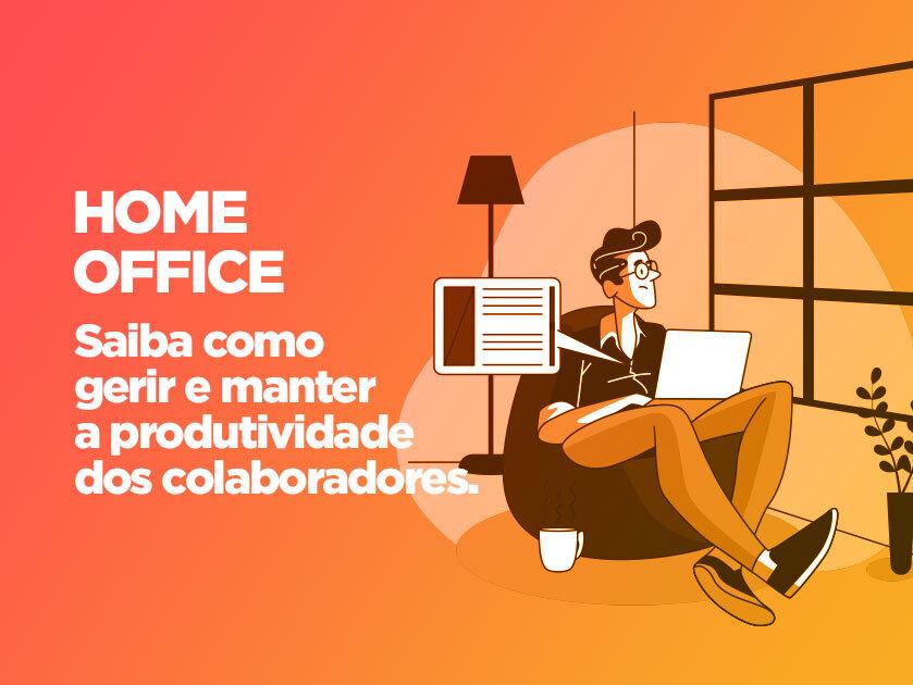 Home office: saiba como gerir e manter a produtividade dos colaboradores