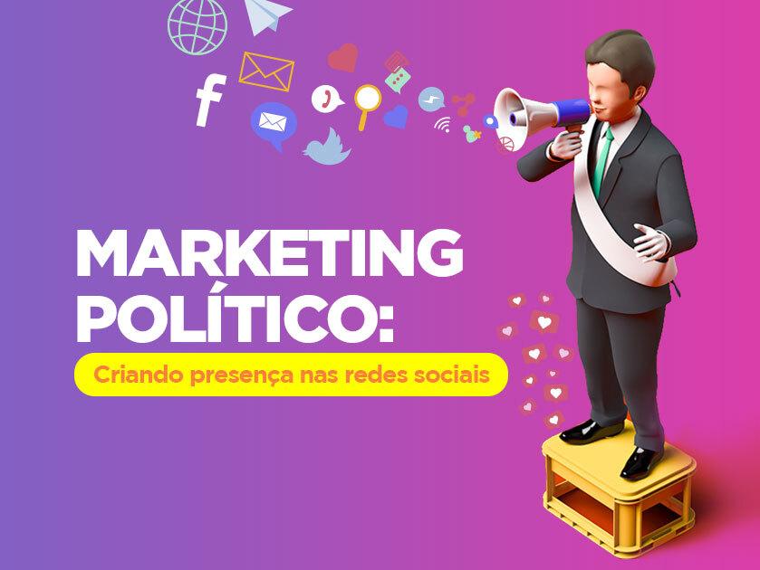 Marketing Político: a importância de marcar presença nas redes sociais